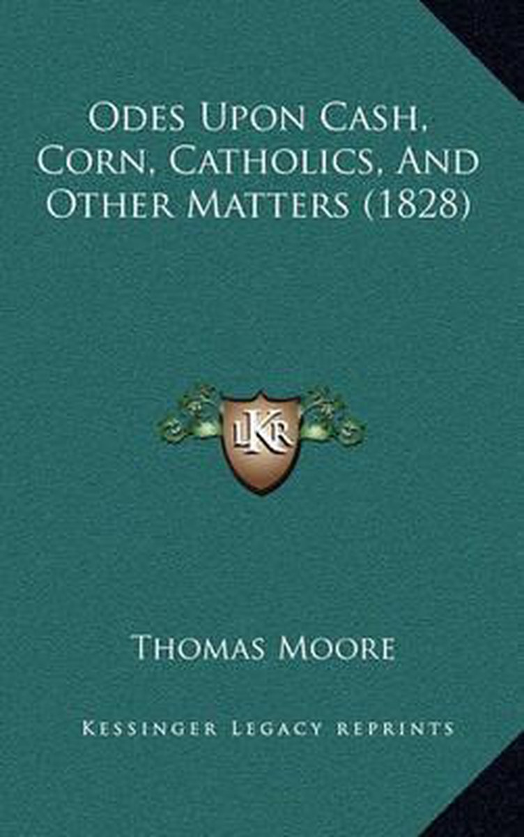 Odes Upon Cash, Corn, Catholics, and Other Matters (1828)