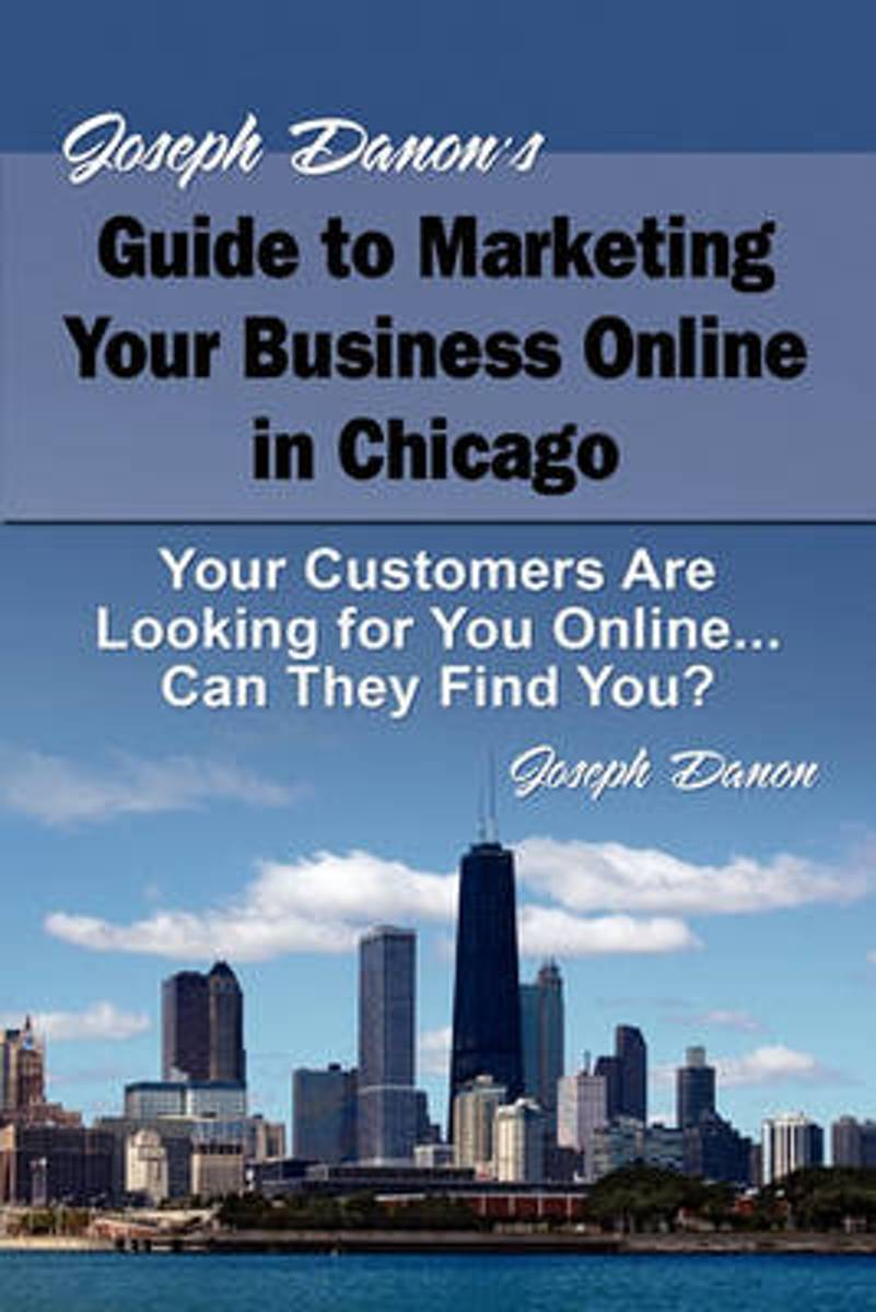 Joseph Danon's Guide to Marketing Your Business Online in Chicago