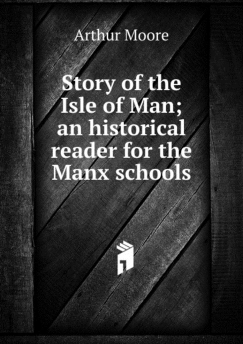 Story of the Isle of Man; an Historical Reader for the Manx Schools