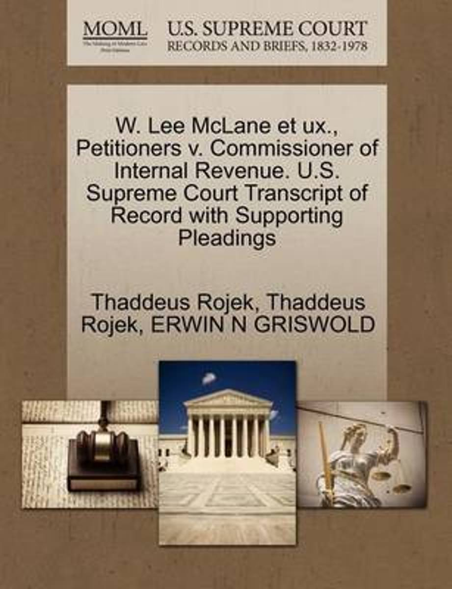 W. Lee McLane Et UX., Petitioners V. Commissioner of Internal Revenue. U.S. Supreme Court Transcript of Record with Supporting Pleadings