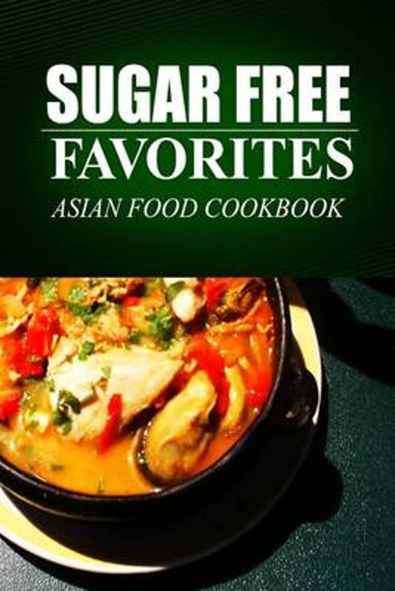 Sugar Free Favorites - Asian Food Cookbook