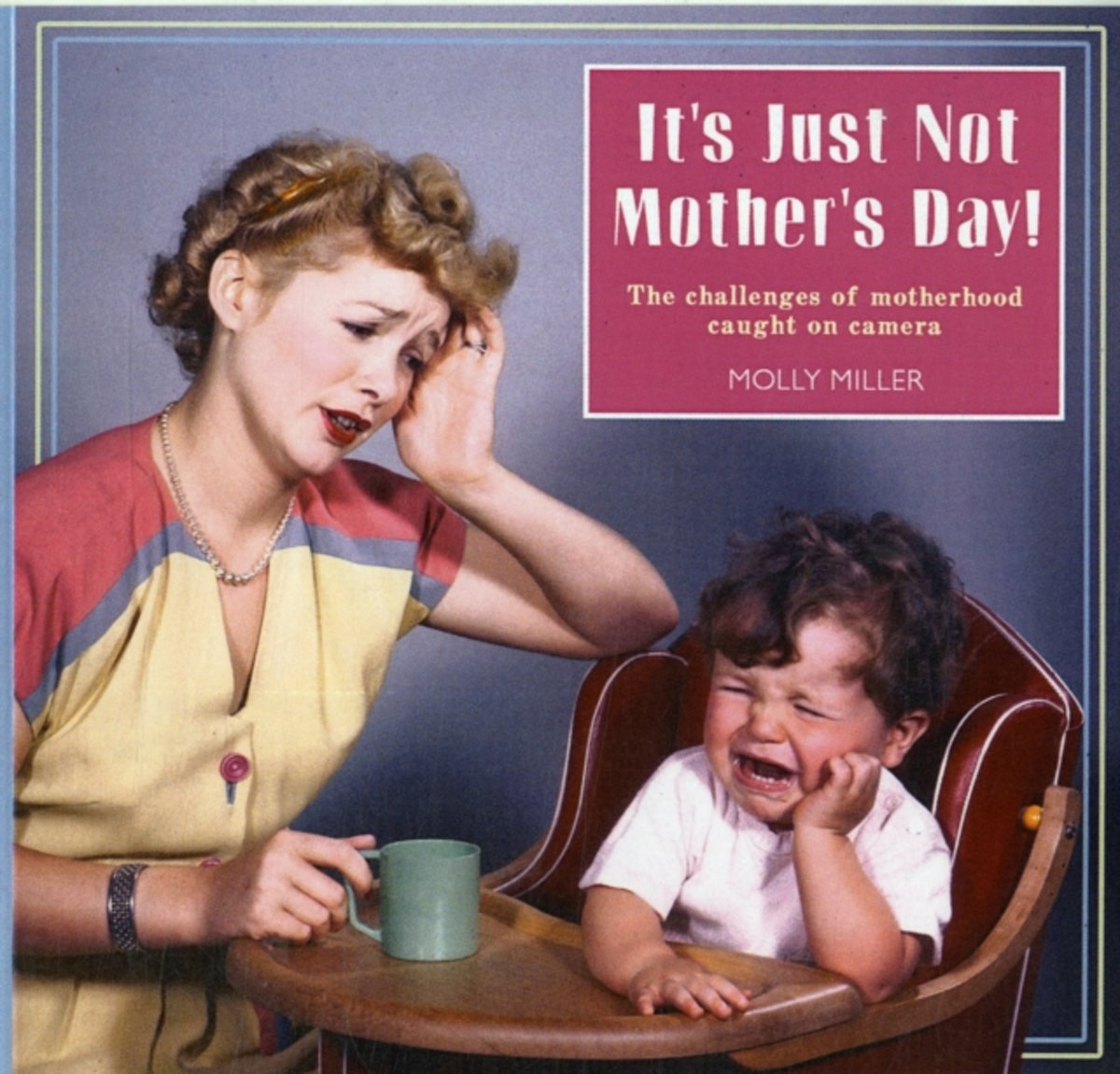 It's Just Not Mother's Day