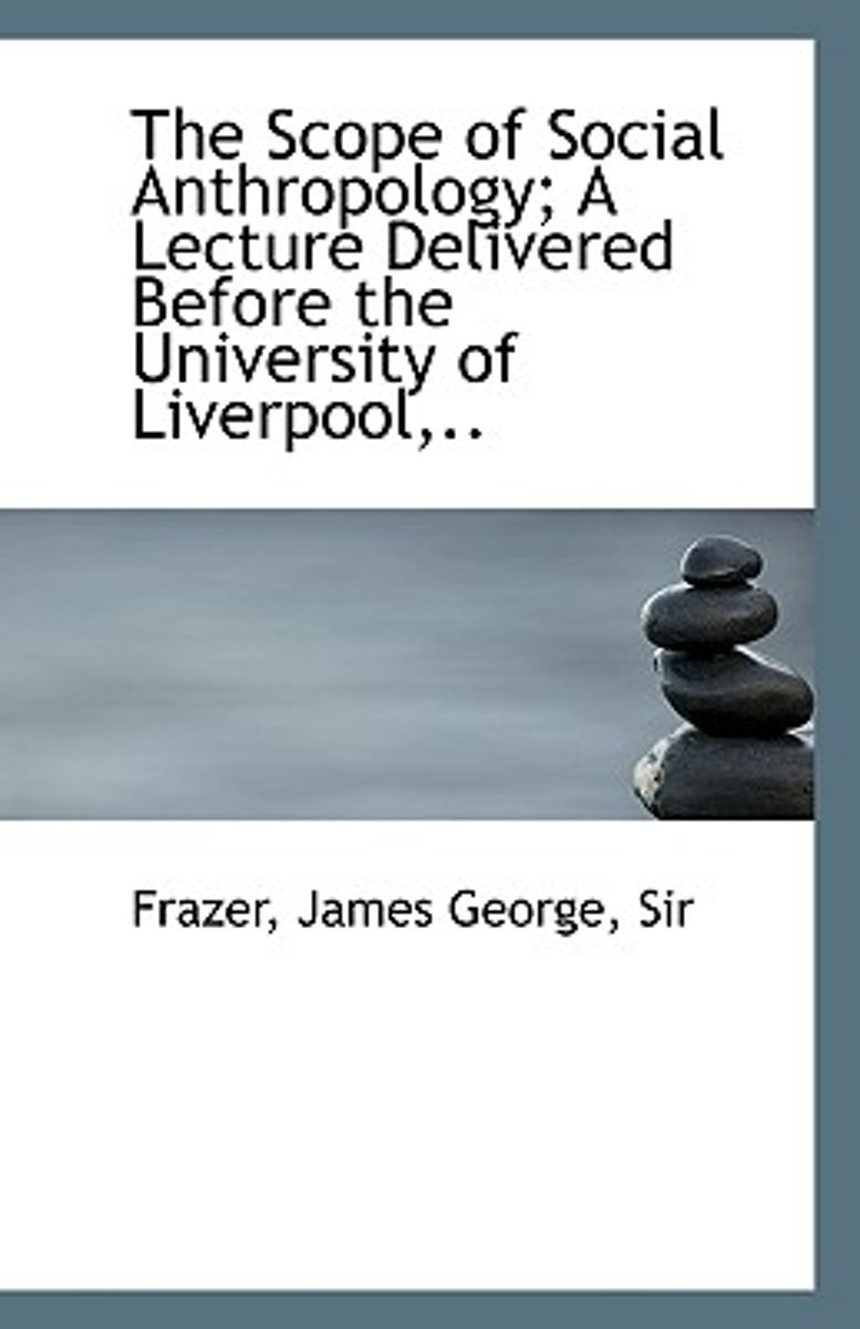 The Scope of Social Anthropology; A Lecture Delivered Before the University of Liverpool