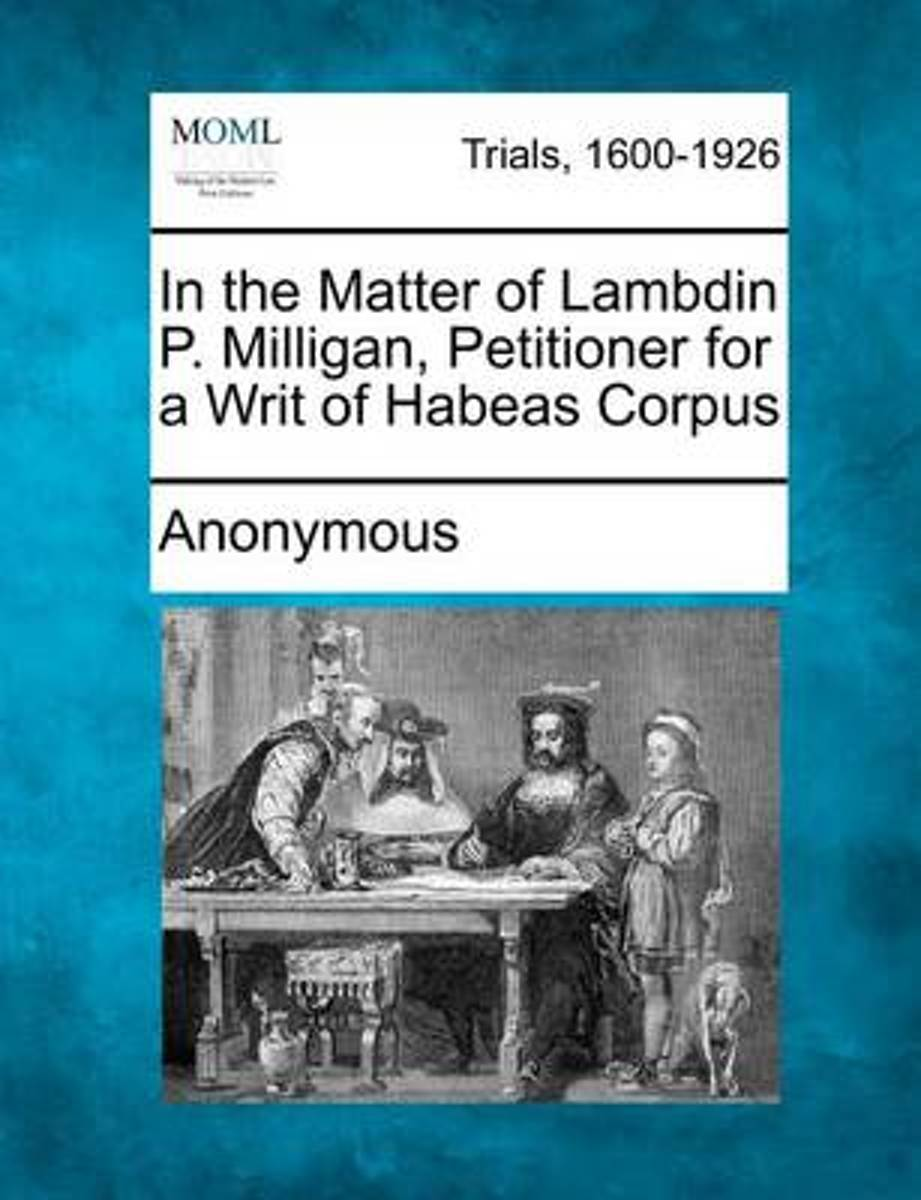 In the Matter of Lambdin P. Milligan, Petitioner for a Writ of Habeas Corpus