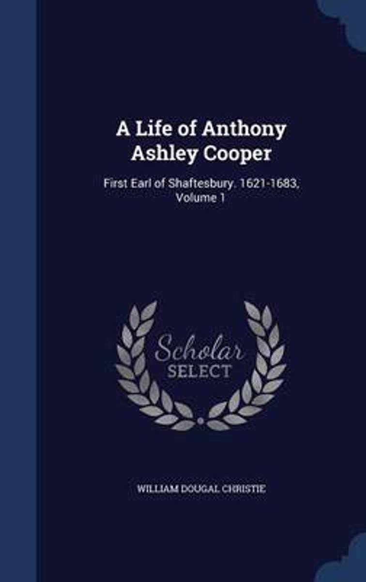 A Life of Anthony Ashley Cooper