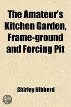 The Amateur's Kitchen Garden, Frame-Ground And Forcing Pit