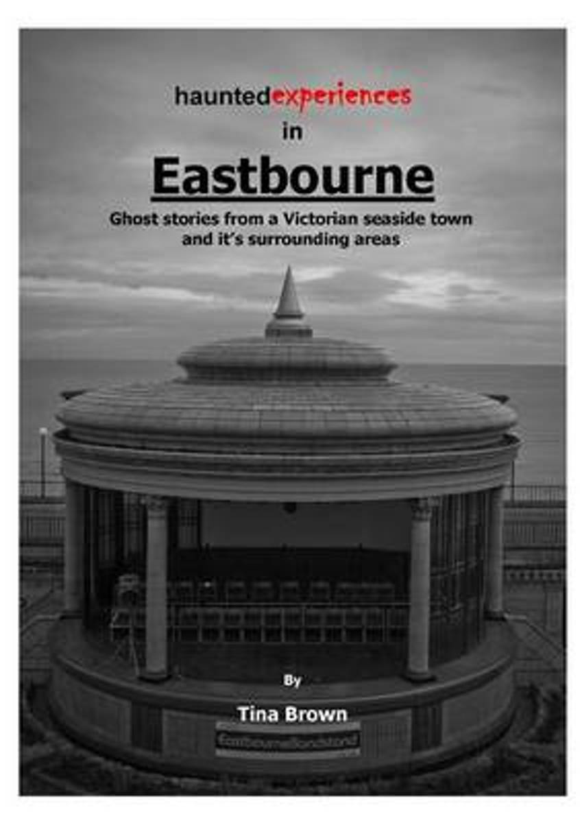 Haunted Experiences of Eastbourne