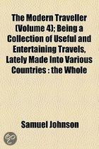 The Modern Traveller (Volume 4); Being A Collection Of Useful And Entertaining Travels, Lately Made Into Various Countries: The Whole
