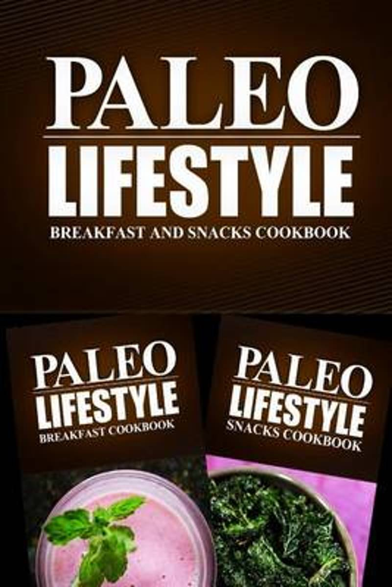 Paleo Lifestyle - Breakfast and Snacks Cookbook