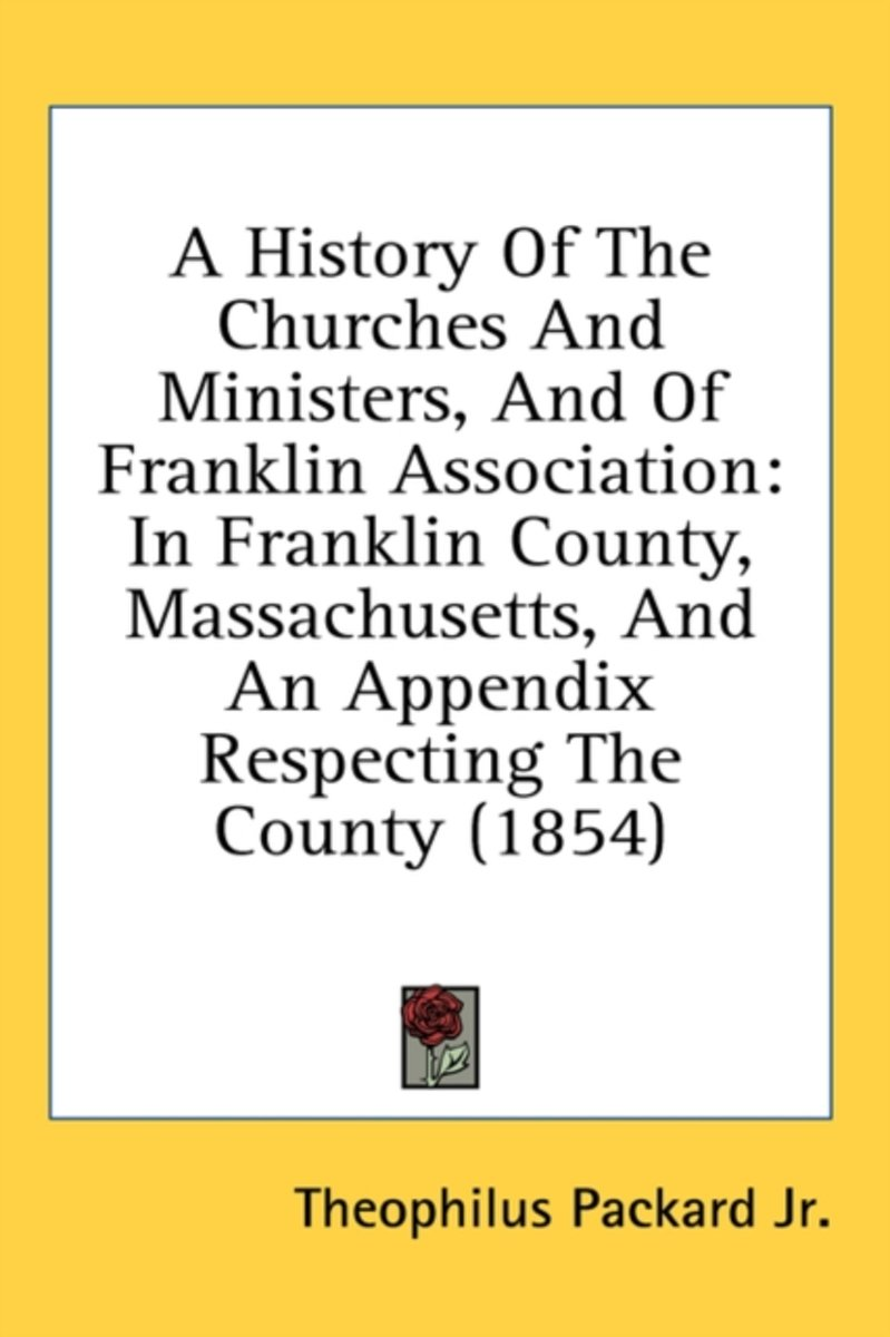 A History of the Churches and Ministers, and of Franklin Association