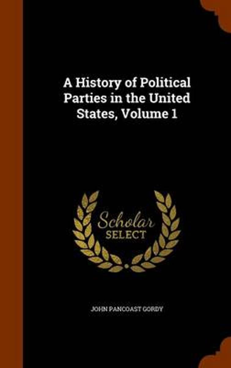 A History of Political Parties in the United States, Volume 1