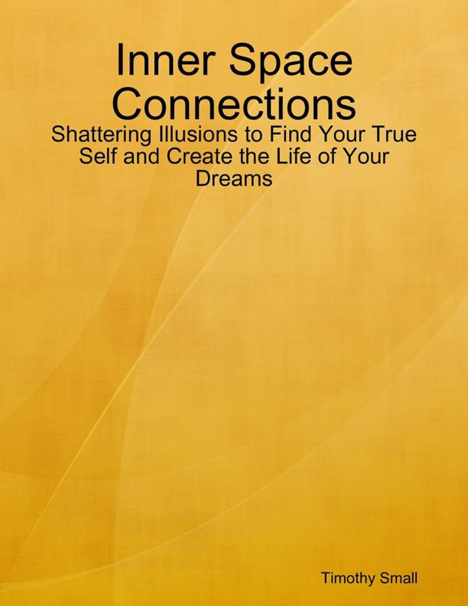 Inner Space Connections - Shattering Illusions to Find Your True Self and Create the Life of Your Dreams