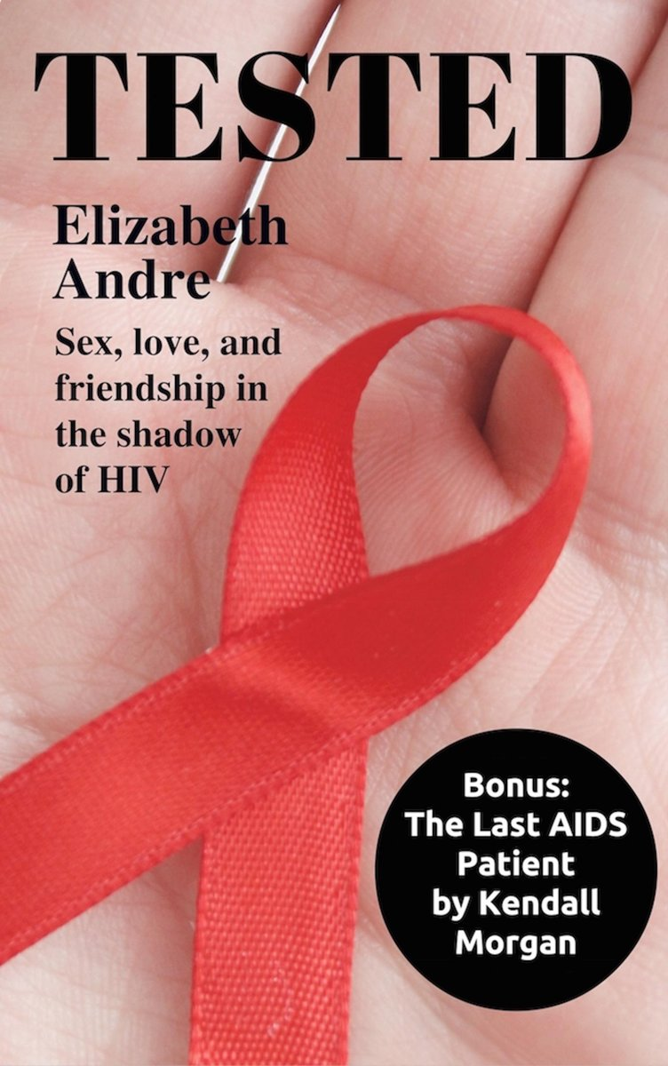 Tested: Sex, Love, and Friendship in the Shadow of HIV