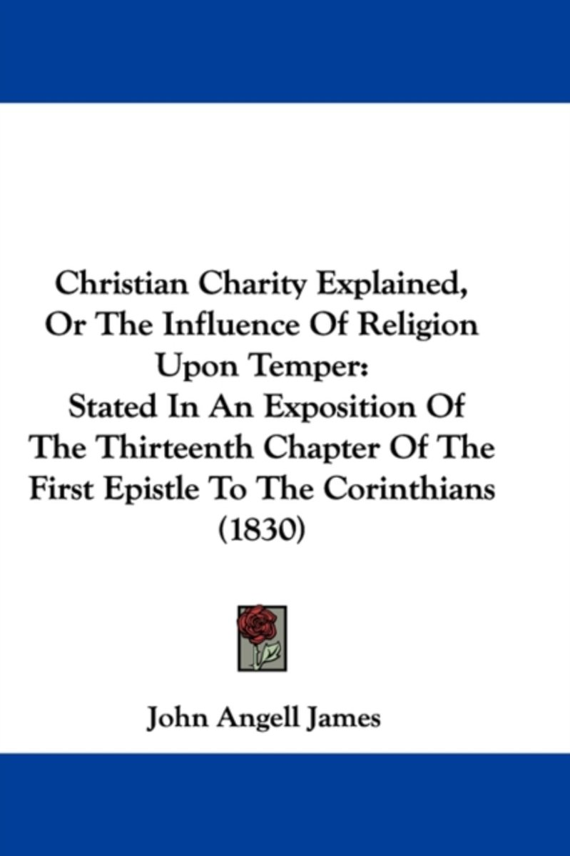 Christian Charity Explained, Or The Influence Of Religion Upon Temper