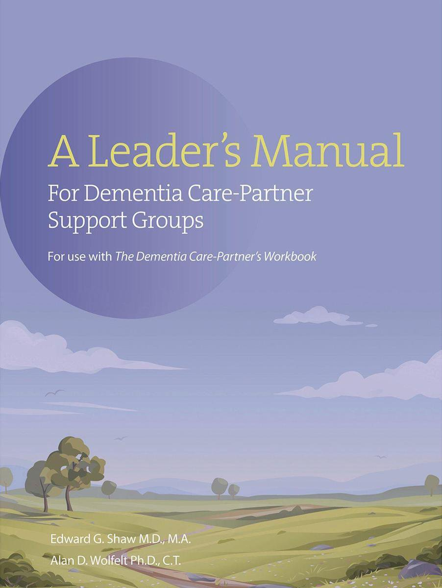The A Leader's Manual for Demential Care-Partner Support Groups