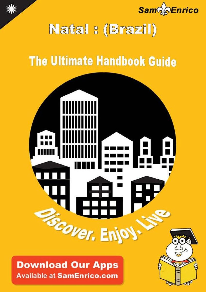 Ultimate Handbook Guide to Natal : (Brazil) Travel Guide