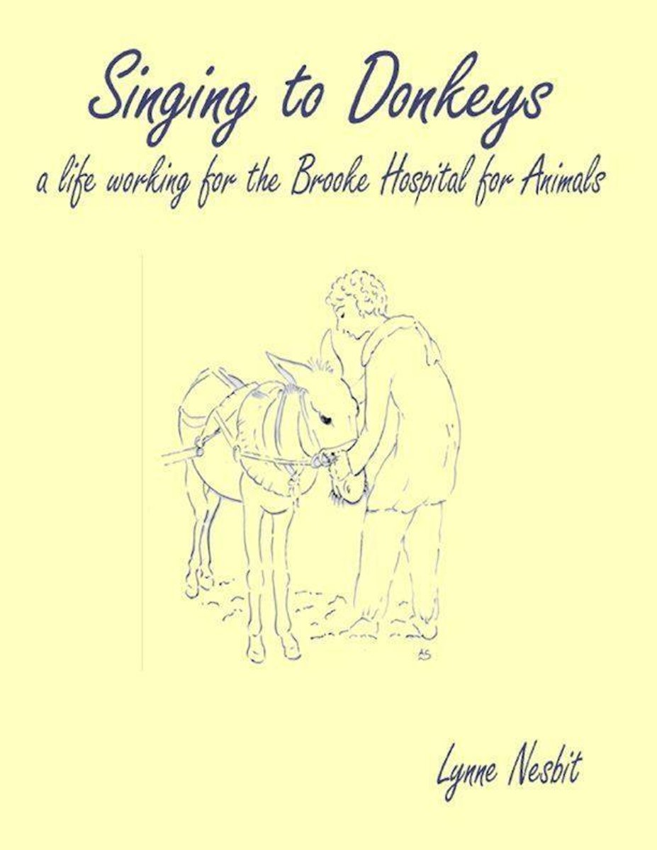 Singing to Donkeys - A Life Working for the Brooke Hospital for Animals