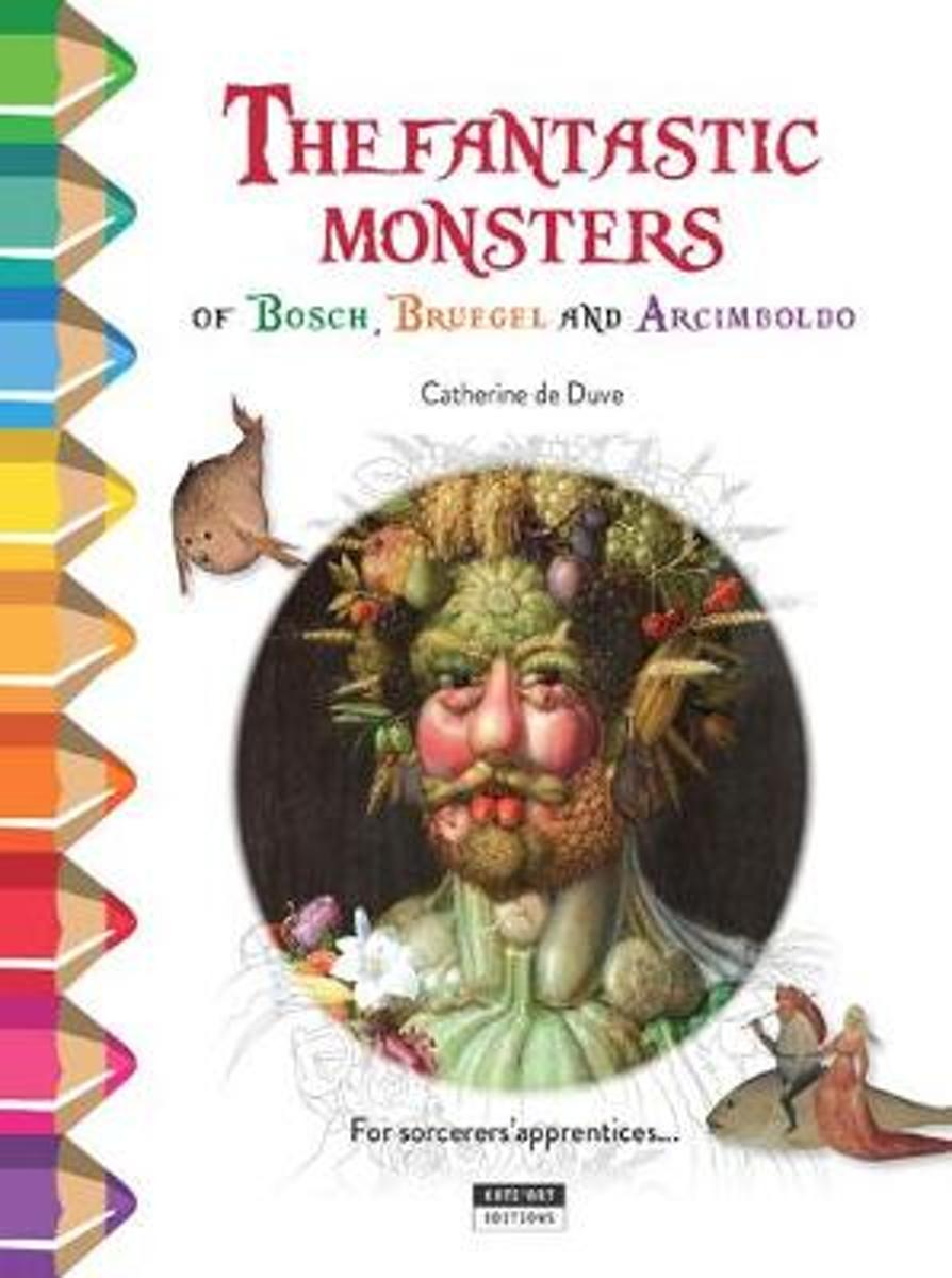 The Fantastic Monsters of Bosch, Bruegel and Arcimboldo