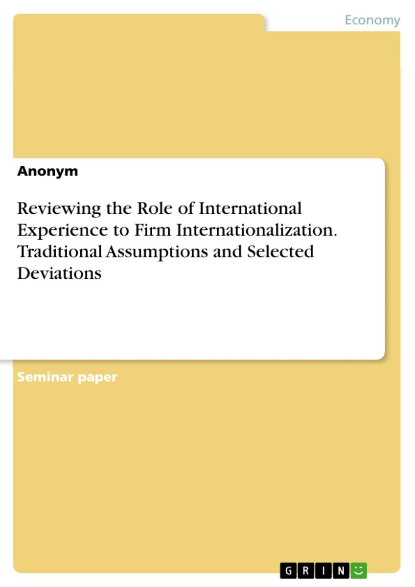 Reviewing the Role of International Experience to Firm Internationalization. Traditional Assumptions and Selected Deviations