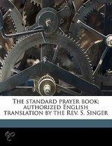 The Standard Prayer Book; Authorized English Translation by the REV. S. Singer