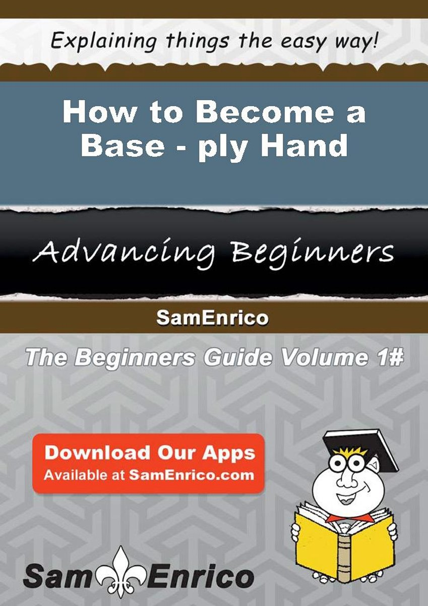 How to Become a Base-ply Hand