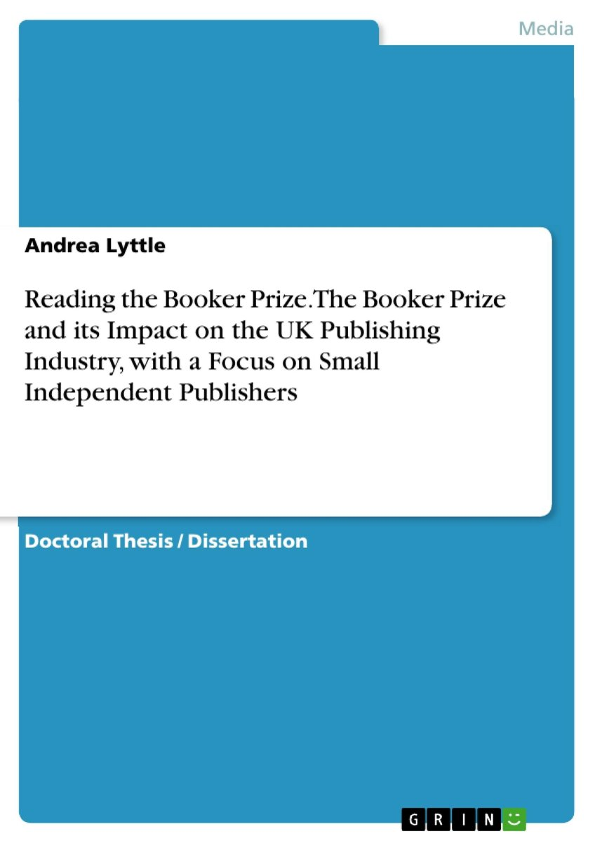 Reading the Booker Prize. The Booker Prize and its Impact on the UK Publishing Industry, with a Focus on Small Independent Publishers