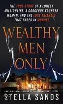 Wealthy Men Only: The True Story of a Lonely Millionaire, a Gorgeous Younger Woman, and the Love Triangle That Ended in Murder