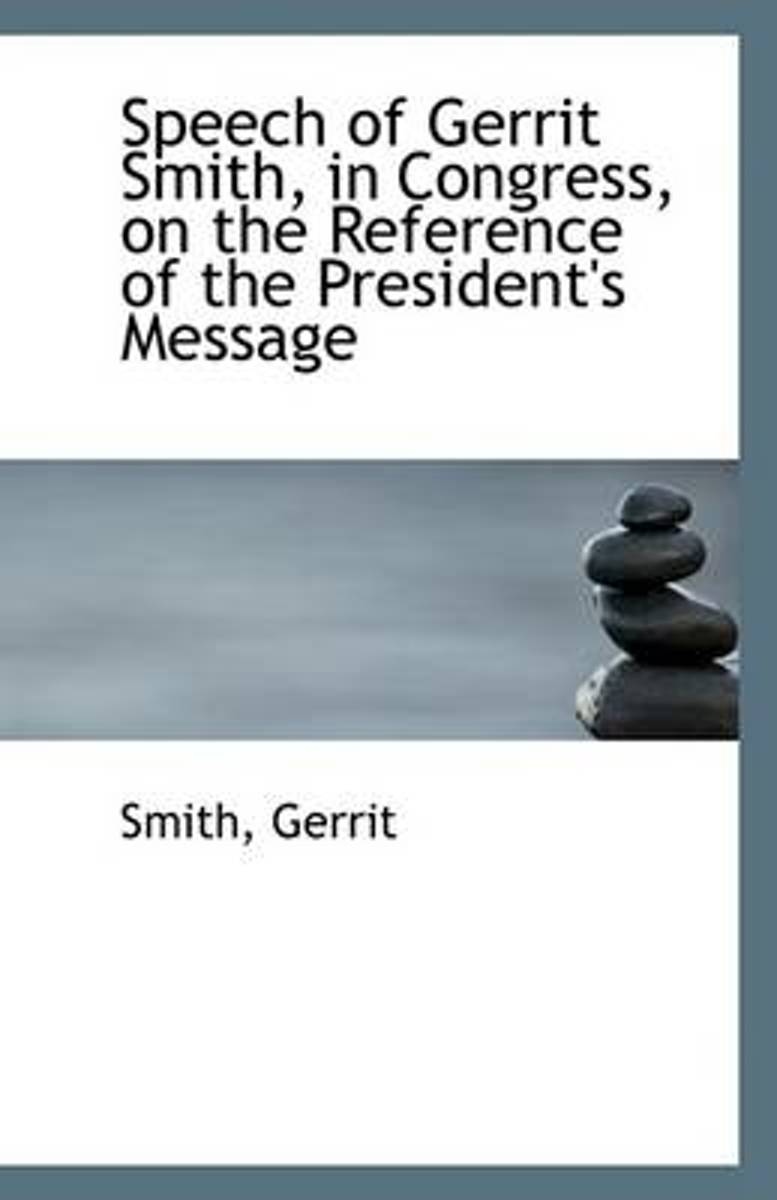 Speech of Gerrit Smith, in Congress, on the Reference of the President's Message
