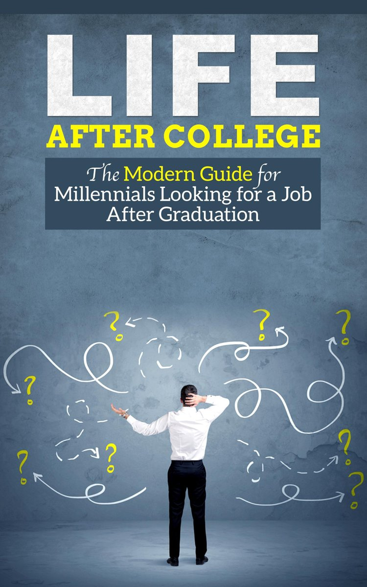 Life After College - The Modern Guide for Millennials Looking for a Job After Graduation