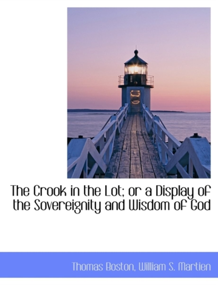 The Crook in the Lot; Or a Display of the Sovereignity and Wisdom of God