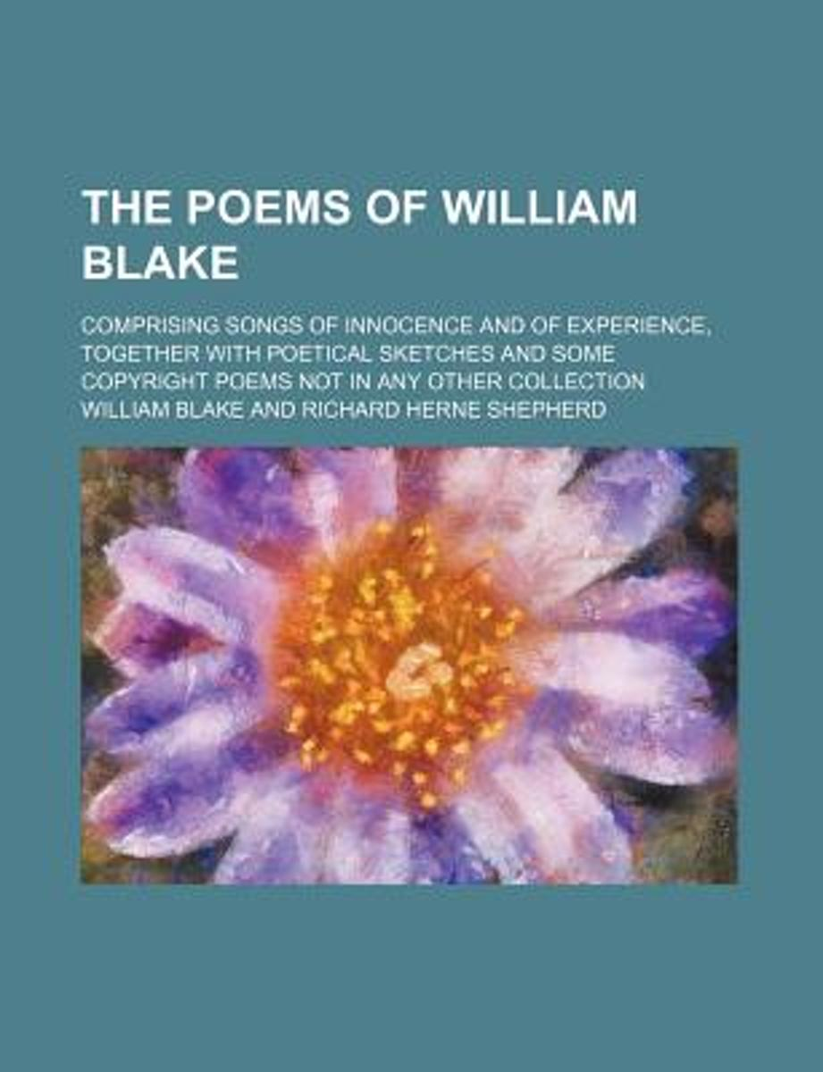 The Poems of William Blake; Comprising Songs of Innocence and of Experience, Together with Poetical Sketches and Some Copyright Poems Not in Any Other