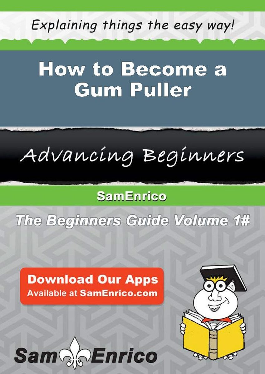How to Become a Gum Puller