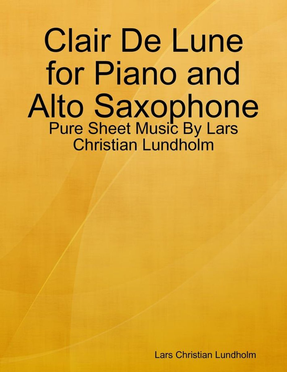 Clair De Lune for Piano and Alto Saxophone - Pure Sheet Music By Lars Christian Lundholm