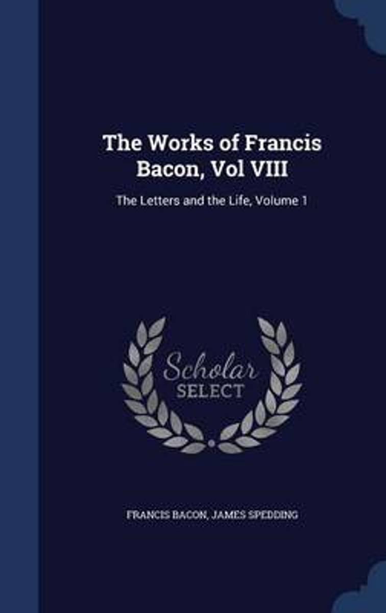 The Works of Francis Bacon, Vol VIII