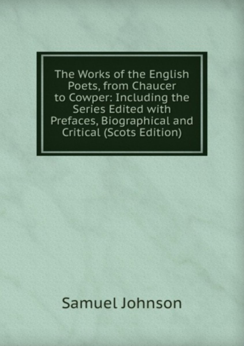 The Works of the English Poets, from Chaucer to Cowper: Including the Series Edited with Prefaces, Biographical and Critical (Scots Edition)