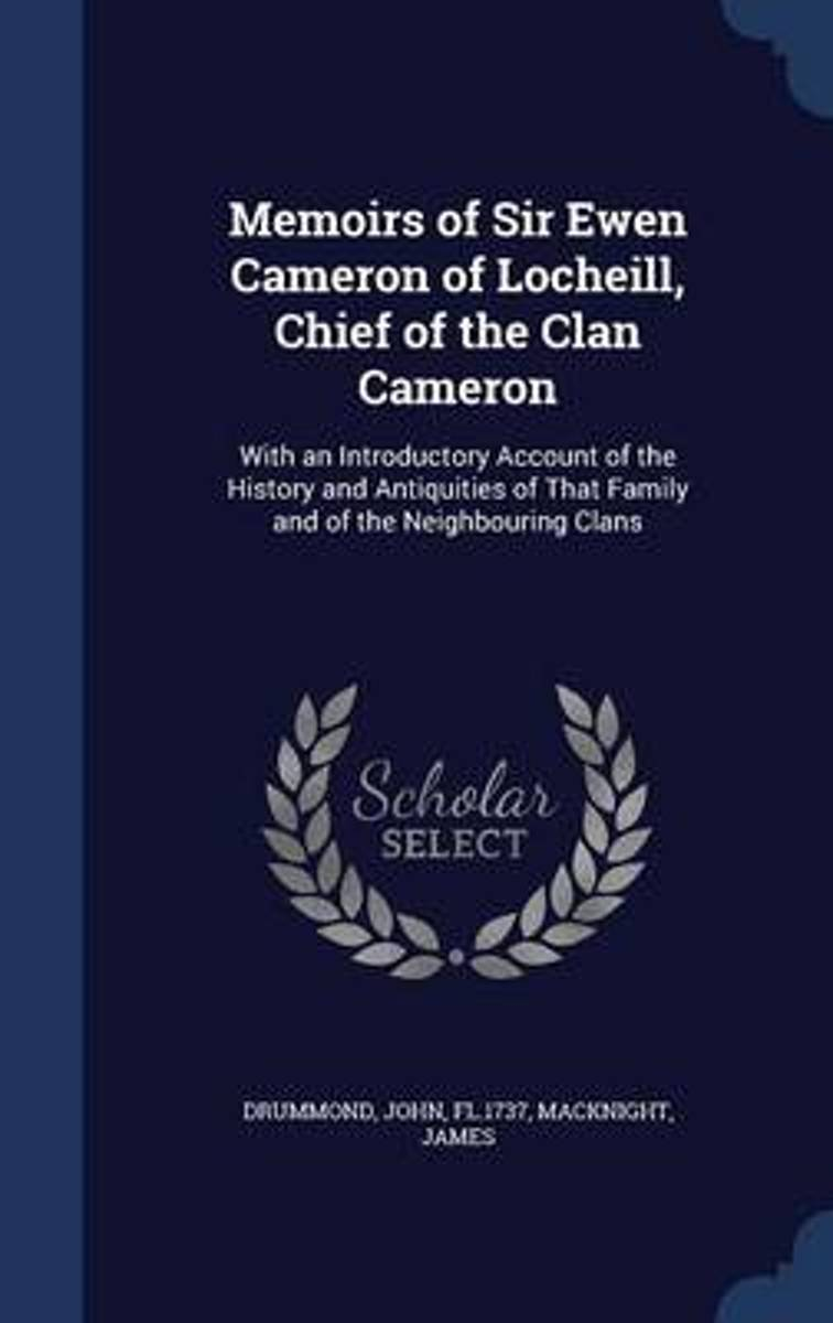 Memoirs of Sir Ewen Cameron of Locheill, Chief of the Clan Cameron