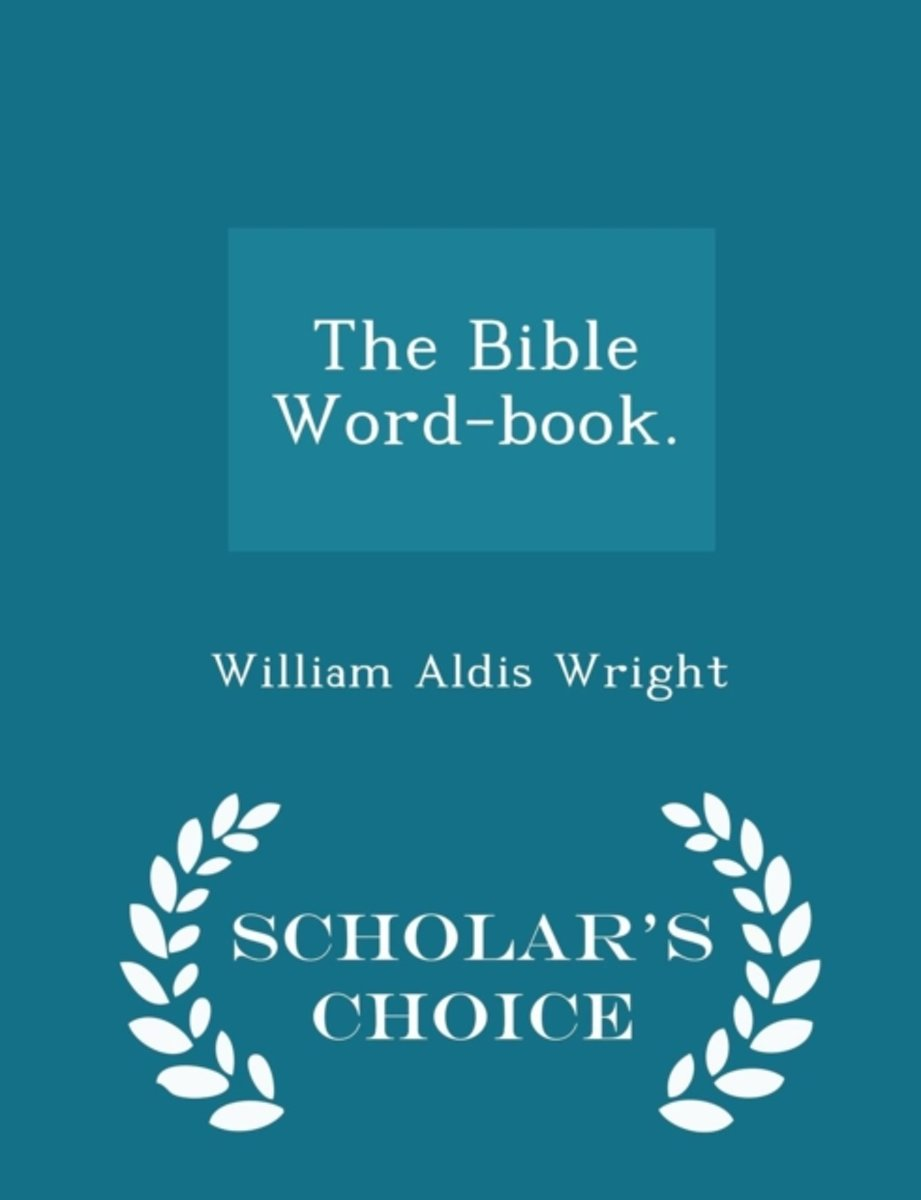 The Bible Word-Book. - Scholar's Choice Edition