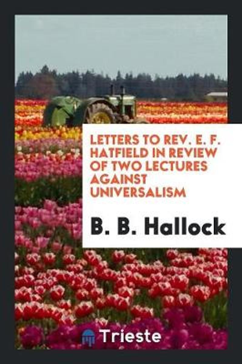 Letters to Rev. E. F. Hatfield in Review of Two Lectures Against Universalism