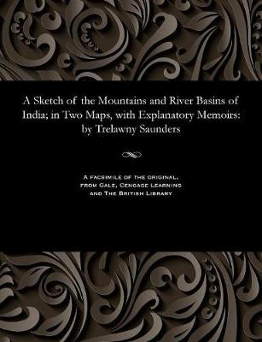 A Sketch of the Mountains and River Basins of India; In Two Maps, with Explanatory Memoirs