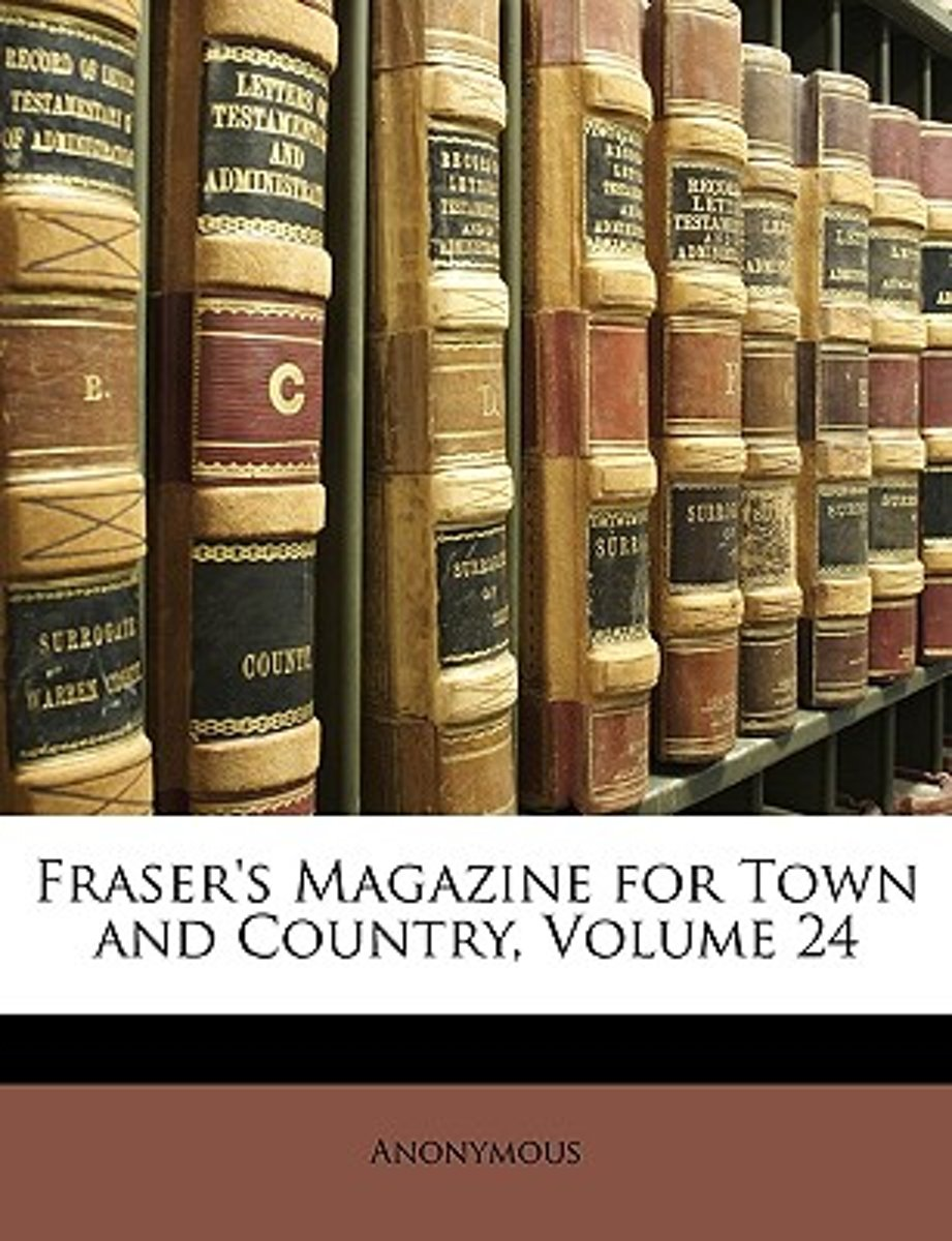 Fraser's Magazine for Town and Country, Volume 24