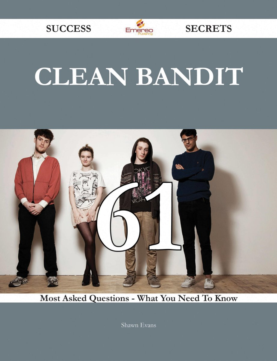 Clean Bandit 61 Success Secrets - 61 Most Asked Questions On Clean Bandit - What You Need To Know