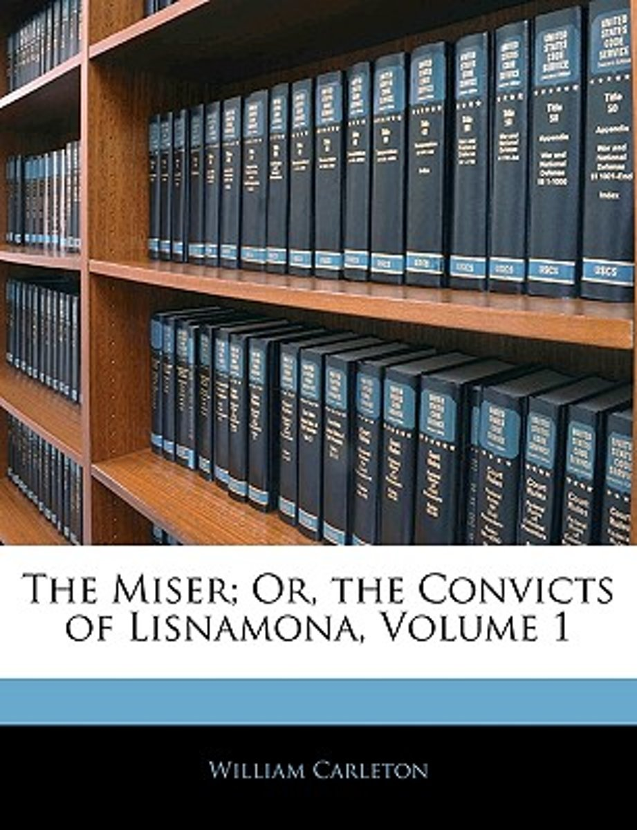 The Miser; Or, the Convicts of Lisnamona, Volume 1