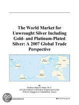 The World Market for Unwrought Silver Including Gold- and Platinum-Plated Silver