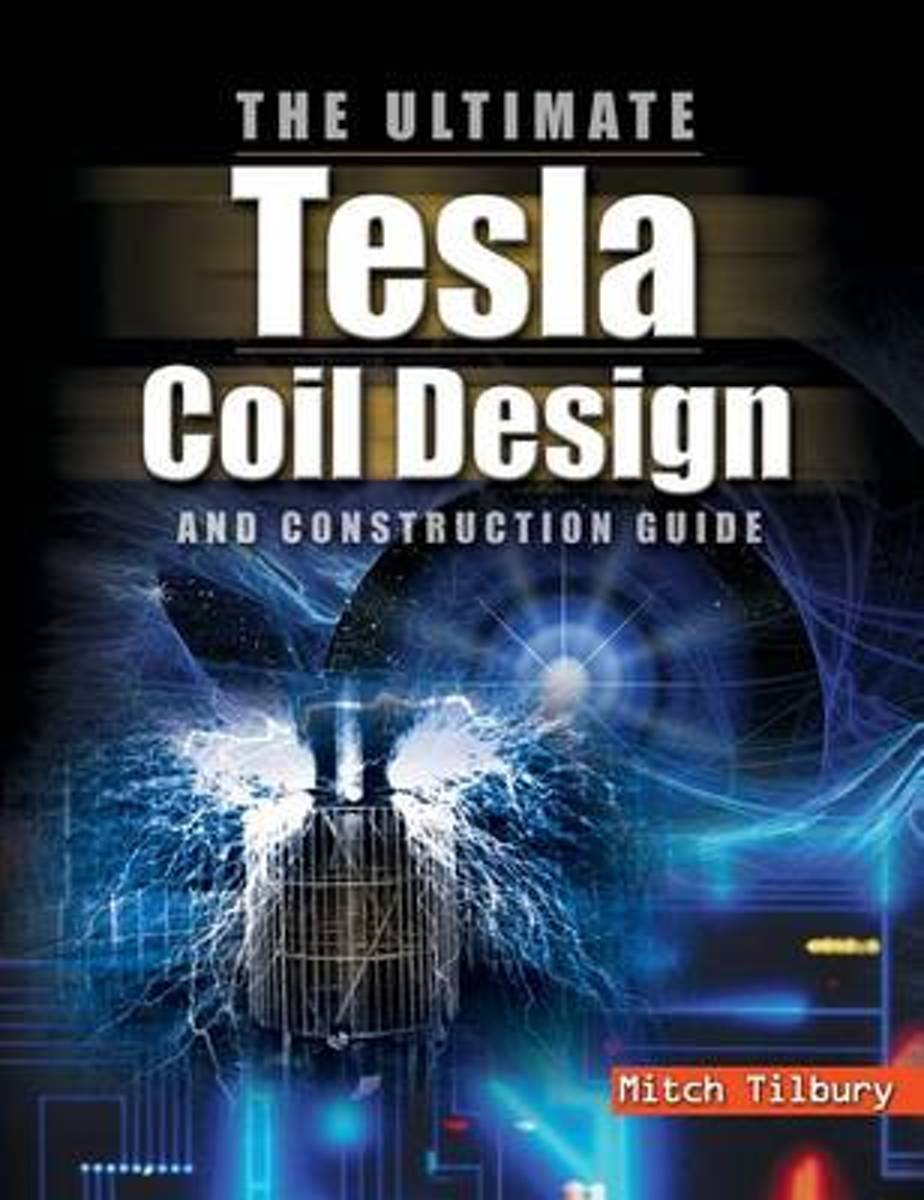 The ULTIMATE Tesla Coil Design and Construction Guide (H/C)