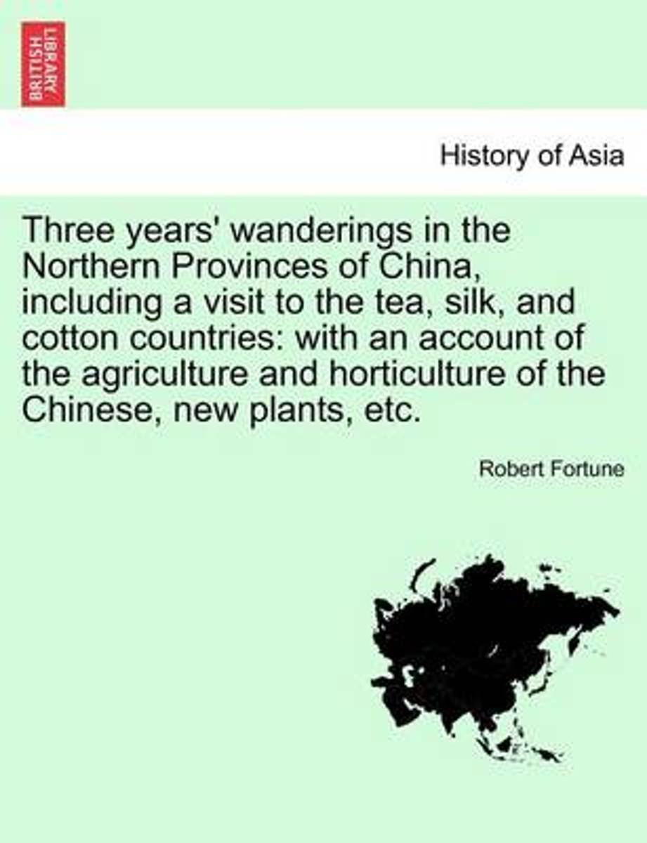 Three Years' Wanderings in the Northern Provinces of China, Including a Visit to the Tea, Silk, and Cotton Countries