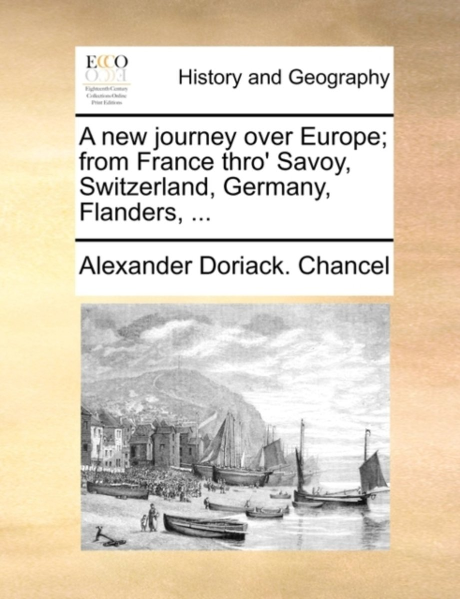 A New Journey Over Europe; From France Thro' Savoy, Switzerland, Germany, Flanders,