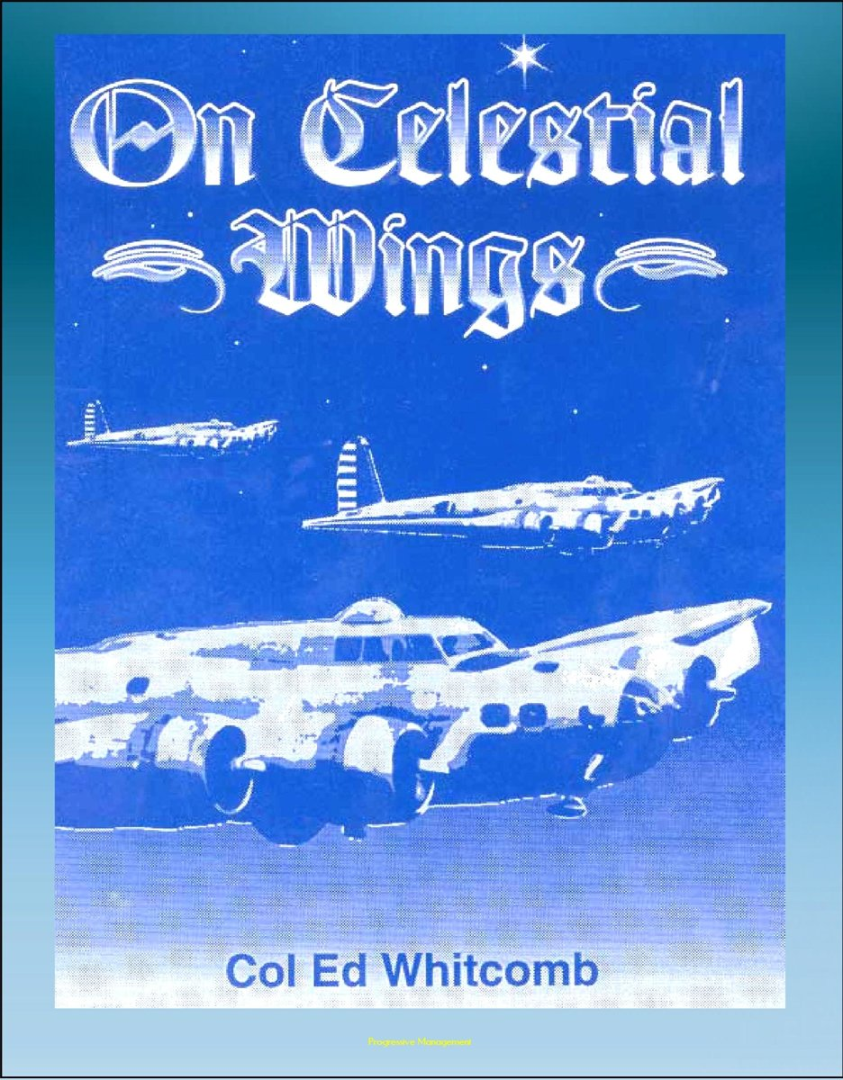 On Celestial Wings: Navigators of the First Global Air Force - First Army Air Corps Navigational Class, Clark Field Attack, Corregidor, B-29 Super Fortress, FDR Presidential Airplane, Bataan