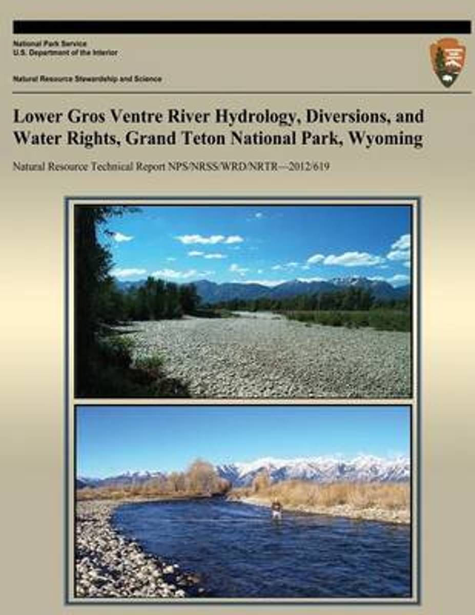 Lower Gros Ventre River Hydrology, Diversions, and Water Rights, Grand Teton National Park, Wyoming