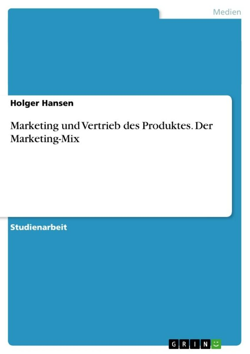 Marketing und Vertrieb des Produktes. Der Marketing-Mix