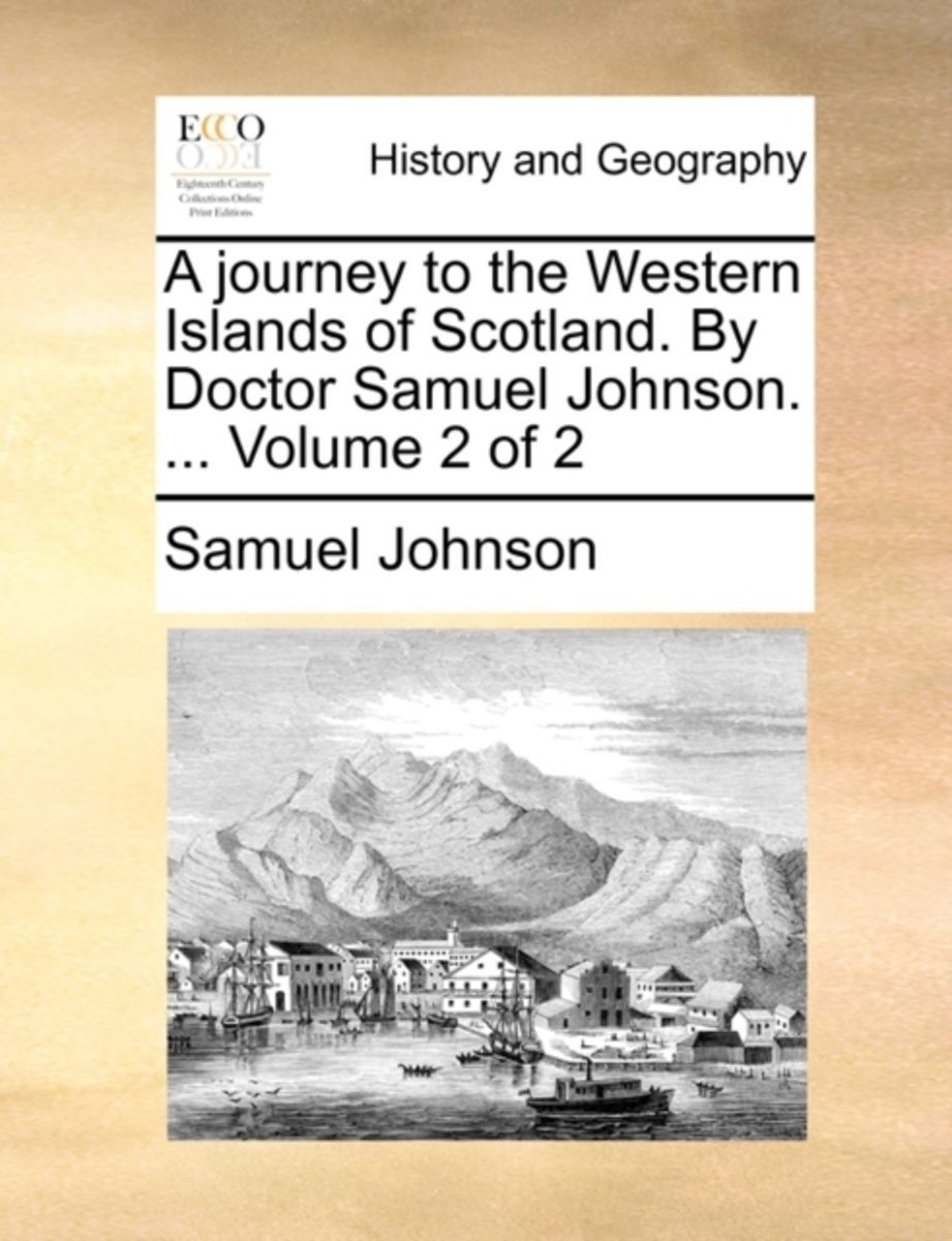 A Journey to the Western Islands of Scotland. by Doctor Samuel Johnson. ... Volume 2 of 2